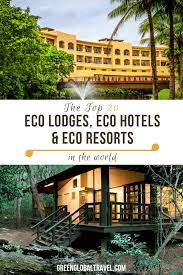 100 John Lewis Hotels What Is An Eco Lodge The Top 20 Eco Resorts Eco In