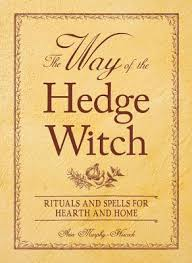 The Way Of Hedge Witch Rituals And Spells For Hearth Home
