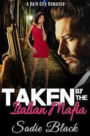 Taken By The Italian Mafia A Dark City Romance Sadie Black