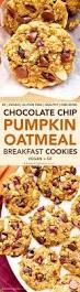 Libbys Pumpkin Cookies Oatmeal by Pumpkin Chocolate Chip Oatmeal Breakfast Cookies Vegan Gluten