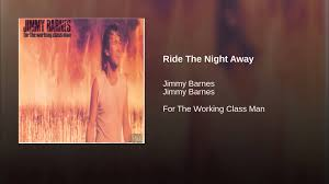 Ride The Night Away - YouTube Jimmy Barnes Living Loud With A Freight Train Heart Sentinel Gift To All Mums Is A New Album Announce Tour Nick Cave And Paul Kelly Recognized In Australia Day For The Working Class Man Listen Discover Track By Soul Searchin Liberation Music Flame Trees Cold Chisel Best 25 Folk Song Lyrics Ideas On Pinterest Say Anything Blinky Bill Wiki Fandom Year In Review Vocals With John Jimmy Barnes The Dead Daisies One Of Kind Youtube
