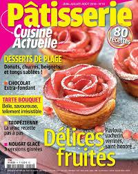 cuisine actuelle recette pâtisserie cuisine actuelle hors série no 14 les expériences