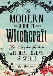 The Modern Guide To Witchcraft Your Complete Witches
