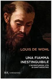 UNA FIAMMA INESTINGUIBILE Lavventurosa Vita Di SantAgostino Luis De Wohl
