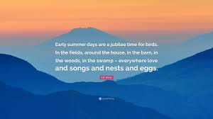 """E.B. White Quote: """"Early Summer Days Are A Jubilee Time For Birds ... Birds And Books At The Barn Sutton Center Owl Tyto Alba Catalogue Of In British Home Full Flight Prey Utah Eb White Quote Early Summer Days Are A Jubilee Time For Birds Linda Benson In Too Expert Advice On Horse Care Riding Swallow Audubon Guide To North American Taxidermy Bird Prey Bird Jo Firthyoung Demo Day"""
