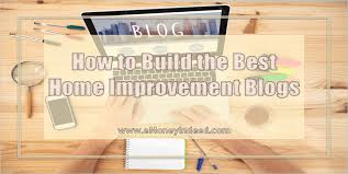 How to Build the Best Home Improvement Blogs eMoneyIndeed