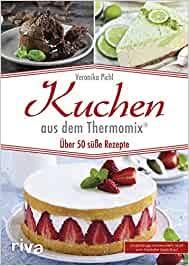kuchen aus dem thermomix über 50 süße rezepte de