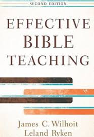 Effective Bible Teaching By James C Wilhoit And Leland Ryken