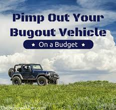 100 Bug Out Truck Pimp Your Out Vehicle On A Budget Survival Mom