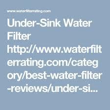 Filtrete Under Sink Water Filter by Best 25 Under Sink Water Filter Ideas On Pinterest Camper Van