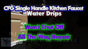 Fix Dripping Faucet One Handle by Cfg Single Handle Faucet Water Drips Won U0027t Shut Off All The Way