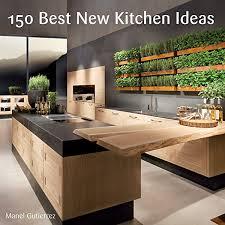 Www Kitchen Ideas 150 Best New Kitchen Ideas Edition Ebook