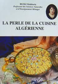 cuisine algerienne madame rezki la perle de la cuisine algérienne rezki mokhtaria livre