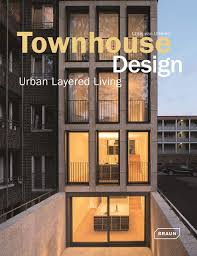 100 Modern Townhouse Designs Design Layered Urban Living Architecture In