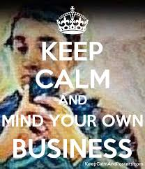 KEEP CALM AND MIND YOUR OWN BUSINESS Poster