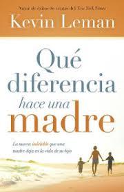 Que Diferencia Hace Una Madre La Marca Indeleble Deja En Vida