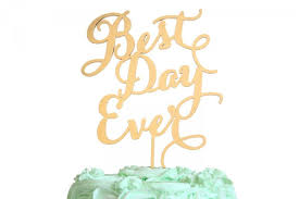 Best Day Ever Cake Topper Gold Rustic Wood Silver Or Custom Color In Carolyna Calligraphy Font