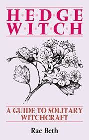 Hedge Witch A Guide To Solitary Witchcraft By Beth Rae