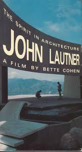 100 John Lautner For Sale THE SPIRIT OF ARCHITECTURE JOHN LAUTNER A FILM BY BETTE