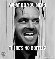 No Coffee Meme Generator What Do You Mean