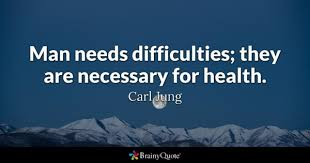 Man Needs Difficulties They Are Necessary For Health