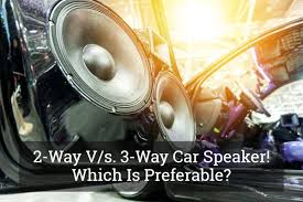 2-Way V/s. 3-Way Car Speaker! Which Is Preferable? Update 2017