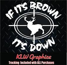 IF ITS BROWN ITS DOWN** Vinyl Decal Sticker Car HUNTING Diesel Truck ... Browning Kiss Heart Vinyl Car Truck Decal Sticker Love Buck Doe Off Decalfunny Hunting Auto Window Graphic Pinterest Funny Deer Hunting Decals Stickers For Cars Windows And Walls Huntemup Traditional Archery 3rivers Window With Disnction Bowhunters Superstore Pse Bow Hunter Antlers Amazoncom Camo 2 17 Inchesby56 Inches Compact Pickup Trucks Best Resource And Fishing 139658 At Sportsmans Guide Duck Flag Waterfowldecals Whitetail Buck Car Truck Vinyl Decal