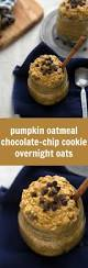 Pumpkin Pie Overnight Oats Healthy by Pumpkin Chocolate Chip Cookie Overnight Oats Chelsea U0027s Messy Apron