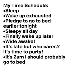 My Time Schedule •Sleep •Wake up exhausted •Pledge to go to bed
