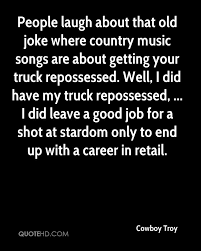Cowboy Troy Quotes   QuoteHD Country Love Songs Playlists Popsugar Sex Classic Rock Videos Best Old Of All Time Movating Your Truck Drivers Mix It Up With Celeb Stories Blog Road To The Ram Jam Adds Easton Corbin Music Artist Top 10 About Trucks Blake Shelton Sweepstakes Winners Nissan Usa Official Video Wade Bowen Youtube Monster Truck About Being Happy Life 2018 Silverado Chevy Legend Bonus Wheels Groovecar Second Date Update K923 Are Bromantic Songs Taking Over Country Music Latimes