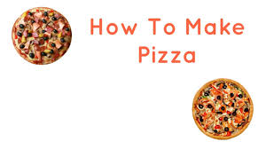 How To Make Pizza Step By