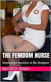 The FemDom Nurse Domination Sessions In My Dungeon