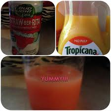 Bud light straw ber Rita mixed with tropicana is yummy