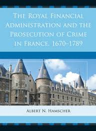 The Royal Financial Administration And Prosecution Of Crime In France 1670 1789