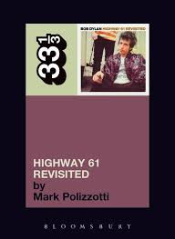 Bob Dylans Highway 61 Revisited 33 1 3 Mark Polizzotti Continuum
