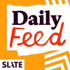 Top 5 Episodes Best Episodes Of Slate Daily Feed Podyssey Podcasts