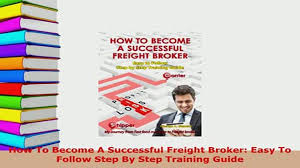 PDF How To Become A Successful Freight Broker Easy To Follow Step By ...