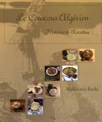 cuisine algerienne madame rezki le couscous algérien histoire et recettes mokhtaria rezki livre