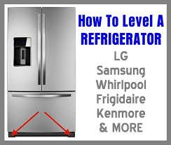 Samsung Refrigerator Leaking Water On Floor by Refrigerator Not Level How To Level A Refrigerator