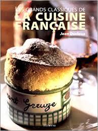 grand classique cuisine les grands classiques de la cuisine française jean ducloux