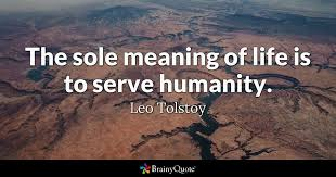 The Sole Meaning Of Life Is To Serve Humanity