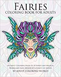 Amazon Fairies Coloring Book For Adults An Adult Of 40 And Magical Woodland Fairy Designs By A Variety Artists Mythical