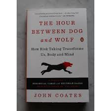 The Hour Between Dog And Wolf How Risk Taking Transforms Us Body