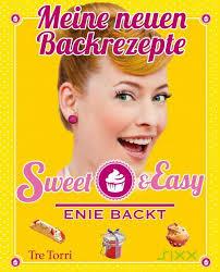 sweet easy enie backt meine neuen backrezepte