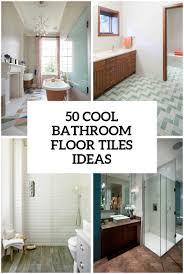 Bathroom Floor Design Ideas 50 Cool Bathroom Floor Tiles Ideas You Should Try Digsdigs