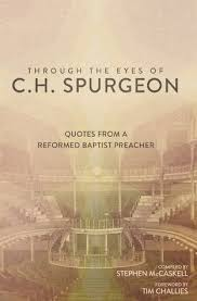 Through The Eyes Of CH Spurgeon Quotes From A Reformed Baptist