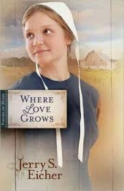 Where Love Grows Fields Of Home By Jerry Eicher Menno Hostetler Must Face Church Discipline For A Past Sinful Transgression Hes Hidden Many Years