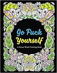 Go Fuck Yourself A Swear Word Coloring Book To Relax And Unwind Midnight Edition Adult Books Words Sweary