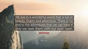 Travel Quotes We Live In A Wonderful World That Is Full Of Beauty