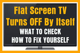 flat screen tv turns by itself what to check how to fix